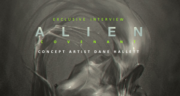 Exclusive Interview with Alien: Covenant Concept Artist Dane Hallett!