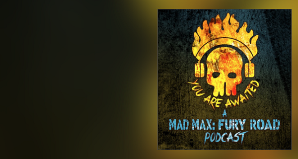 You Are Awaited: A Mad Max Fury Road podcast, with special guest Paul Jenkins!