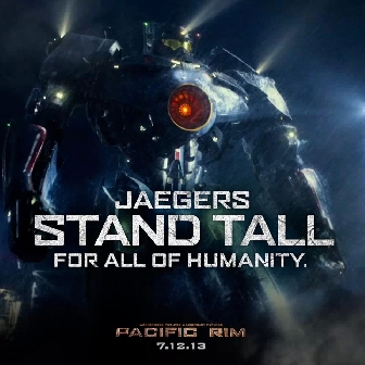 Jaegers Stand tall for all of Humanity