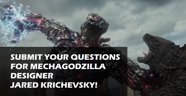 Ask Jared Krichevsky, designer of the Monsterverse Mechagodzilla YOUR questions!