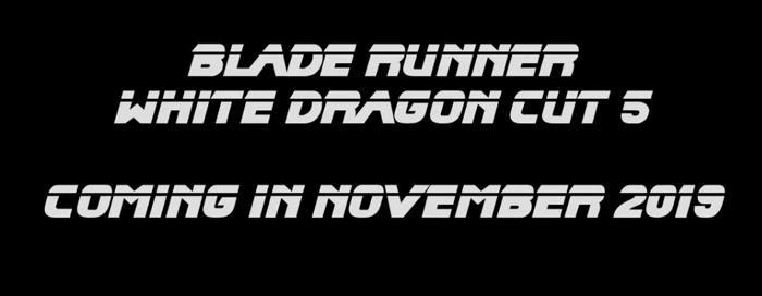 Blade Runner: White Dragon Cut 5 - Coming In November 2019 on Youtube.