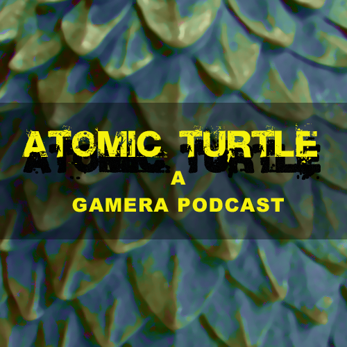 Atomic Turtle: A Gamera Podcast